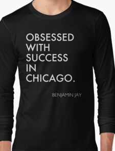 OBSESSED WITH SUCCESS IN CHICAGO. Long Sleeve T-Shirt
