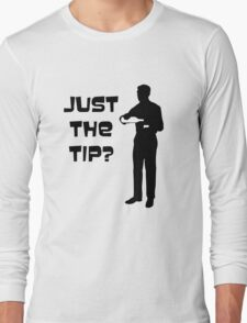 Just the tip? Long Sleeve T-Shirt