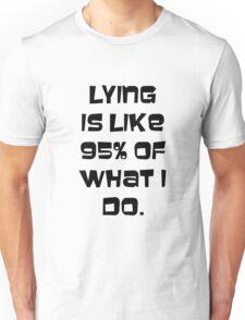 Lying is like 95% of what I do. Unisex T-Shirt