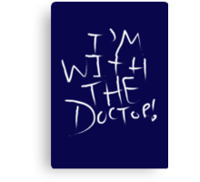 I'm With The Doctor Canvas Print
