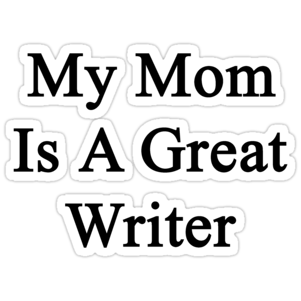 My Mom Is A Great Writer  by supernova23