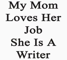 My Mom Loves Her Job She Is A Writer  by supernova23