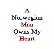 A Norwegian Man Owns My Heart  Photographic Print