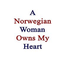 A Norwegian Woman Owns My Heart  Photographic Print