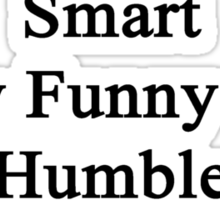 I'm That Handsome Smart Sexy Funny And Humble Man Who Loves Dogs  Sticker