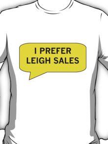 I Prefer Leigh Sales T-Shirt
