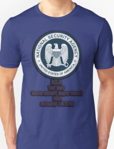NSA - The only Government department that actually listens T-Shirt