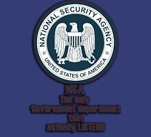 NSA - The only Government department that actually listens Unisex T-Shirt