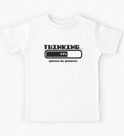 Thinking 53% Please Be Patient Kids Tee