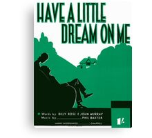 HAVE A LITTLE DREAM ON ME   (vintage illustration) Canvas Print