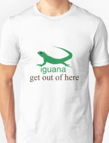 Iguana get out of here T-Shirt