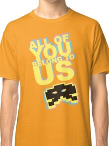 All Of You Belong To Us Classic T-Shirt