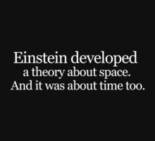 Einstein developed a theory about space. And it was about time too by digerati
