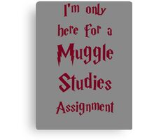 I'm only here for a Muggle Studies Assignment Canvas Print