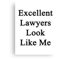 Excellent Lawyers Look Like Me  Canvas Print