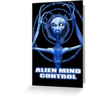Alien Mind Control! Greeting Card