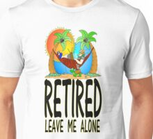 Retired, Leave me Alone Unisex T-Shirt