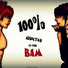 Addicted To Bam by DiscordCBamBam