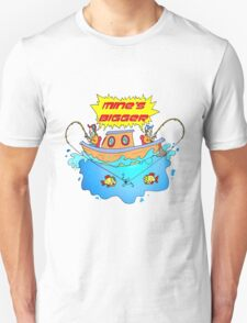 Mine's Bigger Unisex T-Shirt