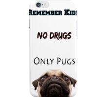 No Drugs Only Pugs! iPhone Case/Skin
