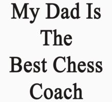My Dad Is The Best Chess Coach  by supernova23