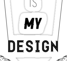 This Is My Design v1 Sticker