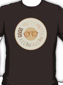 Pretty Pretty Pretty Pretty Good T-Shirt