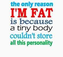 i'm fat because i have a lot of personality Unisex T-Shirt