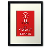 Be Pure, Be Vigilant, Behave Framed Print