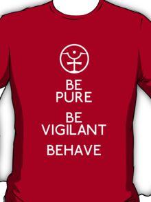 Be Pure, Be Vigilant, Behave T-Shirt