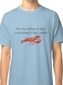 Going to Red Lobster Classic T-Shirt
