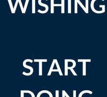 STOP WISHING  START DOING Sticker