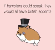 If Hamsters Could Speak They Would Have British Accents. Kids Clothes