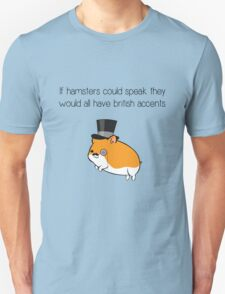 If Hamsters Could Speak They Would Have British Accents. T-Shirt