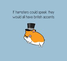 If Hamsters Could Speak They Would Have British Accents. Unisex T-Shirt