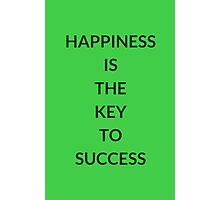 HAPPINESS IS THE KEY TO SUCCESS Photographic Print