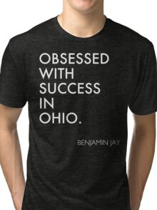 OBSESSED WITH SUCCESS IN OHIO. Tri-blend T-Shirt