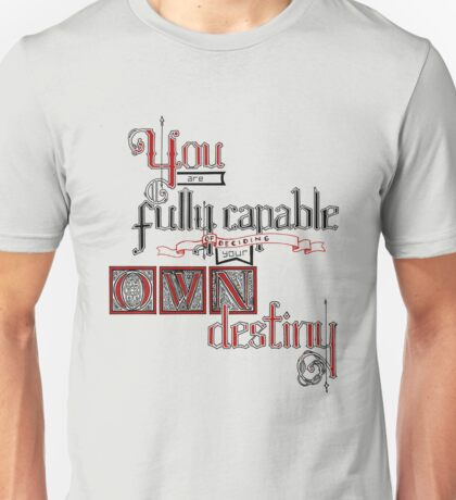 You are fully capable of deciding your own destiny. Unisex T-Shirt