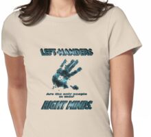 Left-Handers are the only people in their right mind. Womens Fitted T-Shirt