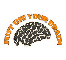 Just Use Your Brain Photographic Print