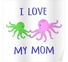 Octopuses. I love my mom. Poster
