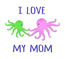 Octopuses. I love my mom. Photographic Print