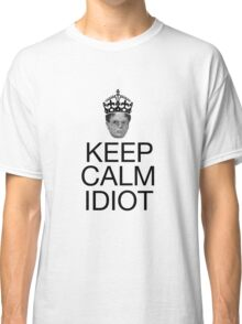 Keep Calm Idiot - Alternative Classic T-Shirt