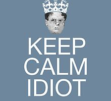 Keep Calm Idiot - Poster Blue by thecoreycolak