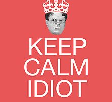 Keep Calm Idiot - Poster Red by thecoreycolak