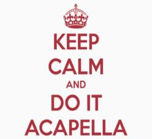 Keep Calm & Do It Acapella by Viccapellan