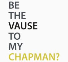 Be the Vause to my Chapman? T-Shirt