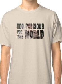 Too Precious For This World Classic T-Shirt