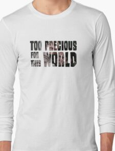 Too Precious For This World Long Sleeve T-Shirt