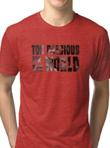 Too Precious For This World Tri-blend T-Shirt